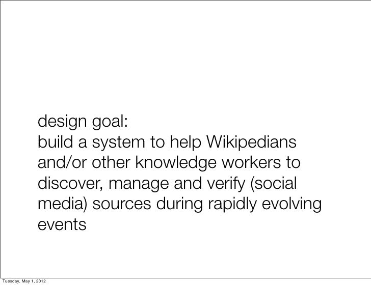 design goal:                build a system to help Wikipedians                and/or other knowledge workers to           ...