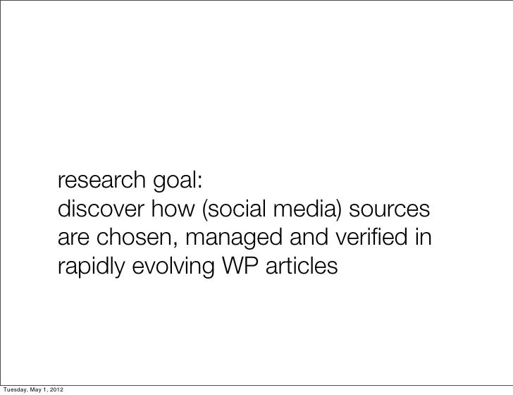 research goal:                  discover how (social media) sources                  are chosen, managed and verified in   ...