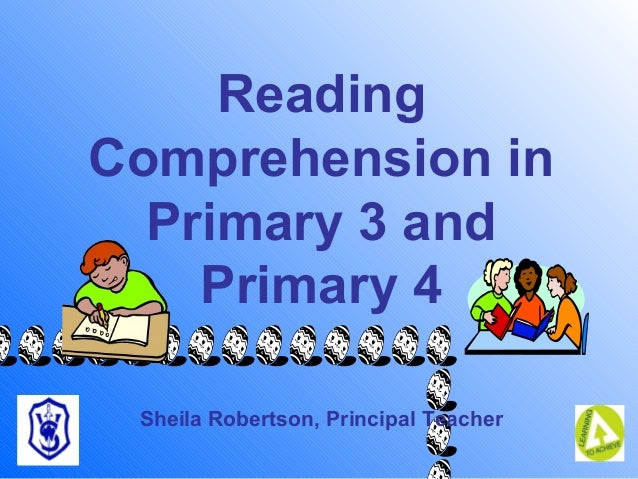 Wallacestone Primary School Newsletter Reading Comprehension in Primary 3 and Primary 4 Sheila Robertson, Principal Teacher