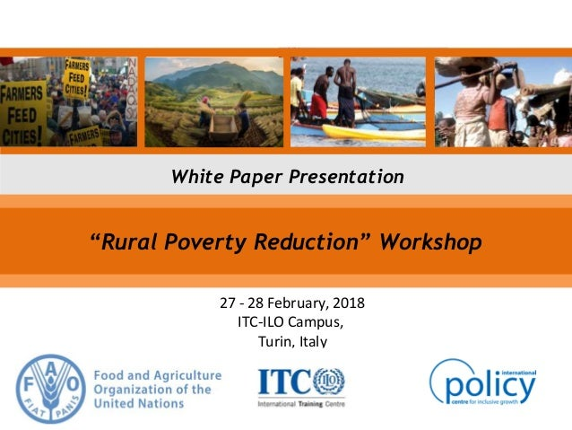 "White Paper Presentation 27 - 28 February, 2018 ITC-ILO Campus, Turin, Italy ""Rural Poverty Reduction"" Workshop"