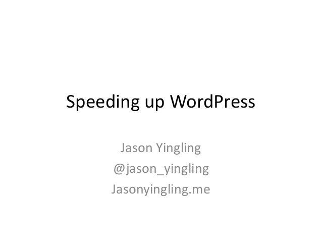 Speeding up WordPress Jason Yingling @jason_yingling Jasonyingling.me