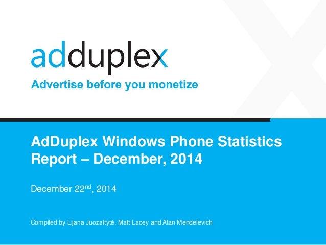 AdDuplex Windows Phone Statistics Report – December, 2014 December 22nd, 2014 Compiled by Lijana Juozaitytė, Matt Lacey an...