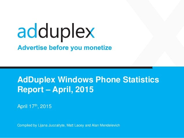 AdDuplex Windows Phone Statistics Report – April, 2015 April 17th, 2015 Compiled by Lijana Juozaityte, Matt Lacey and Alan...
