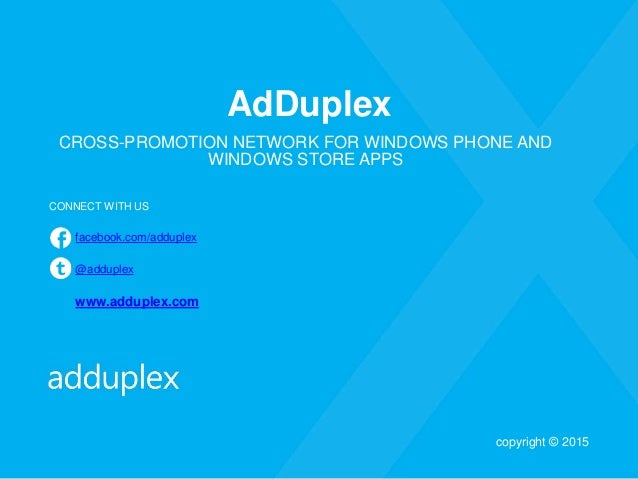 AdDuplex CROSS-PROMOTION NETWORK FOR WINDOWS PHONE AND WINDOWS STORE APPS CONNECT WITH US facebook.com/adduplex @adduplex ...