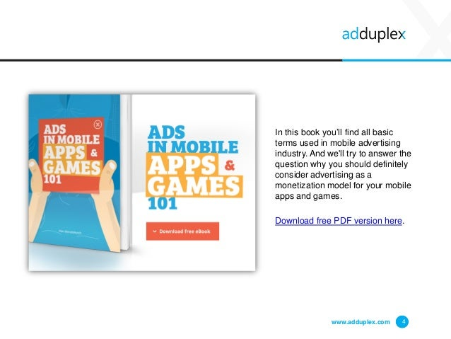 www.adduplex.com 4 In this book you'll find all basic terms used in mobile advertising industry. And we'll try to answer t...