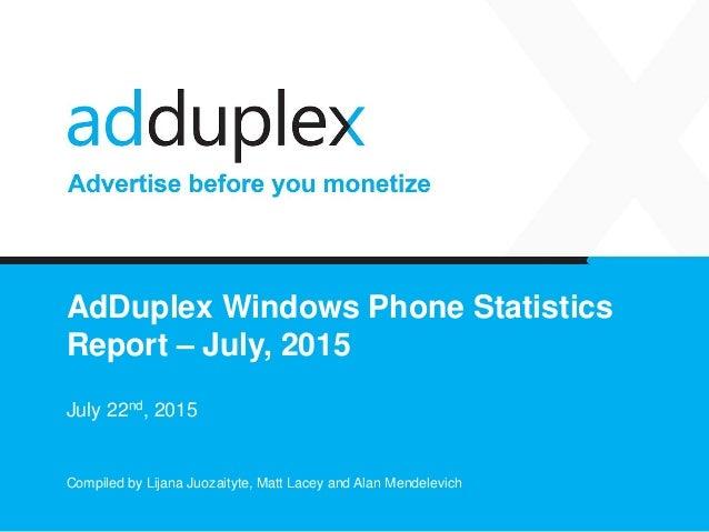 AdDuplex Windows Phone Statistics Report – July, 2015 July 22nd, 2015 Compiled by Lijana Juozaityte, Matt Lacey and Alan M...