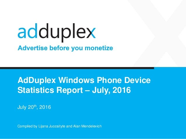 AdDuplex Windows Phone Device Statistics Report – July, 2016 July 20th, 2016 Compiled by Lijana Juozaityte and Alan Mendel...