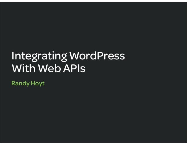 Integrating WordPressWith Web APIsRandy Hoyt