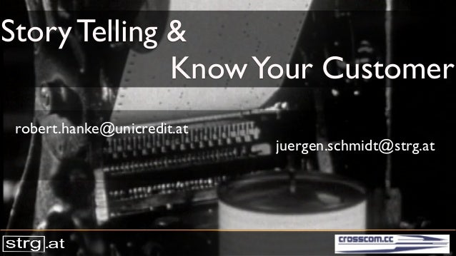 STRG.AT Story Telling & KnowYour Customer robert.hanke@unicredit.at juergen.schmidt@strg.at