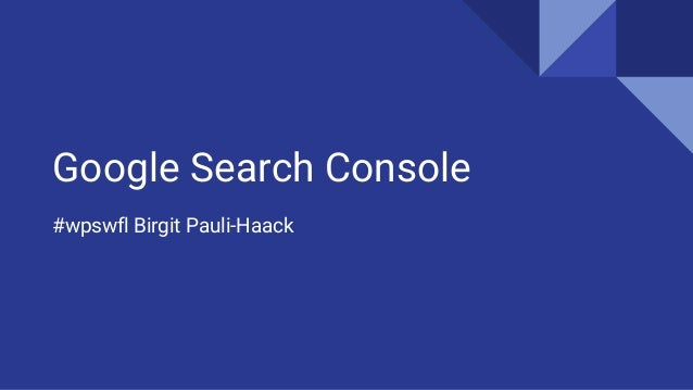 Google Search Console #wpswfl Birgit Pauli-Haack