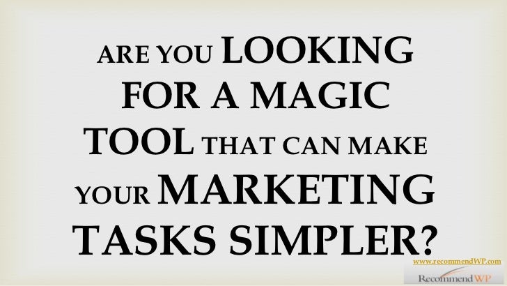ARE YOU LOOKING FOR A MAGIC TOOL THAT CAN MAKE YOUR MARKETING TASKS SIMPLER?<br />www.recommendWP.com<br />