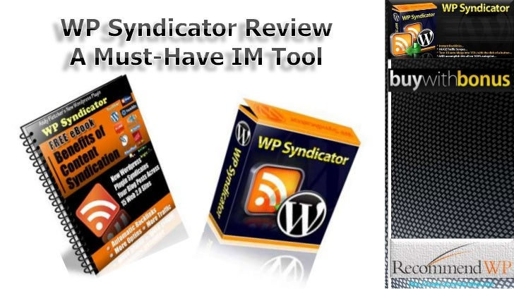WP Syndicator Review<br />A Must-Have IM Tool<br />http://www.recommendwp.com<br />