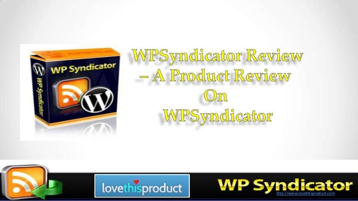 WPSyndicator Review<br />– A Product Review <br />On <br />WPSyndicator<br />http://www.lovethisproduct.com<br />