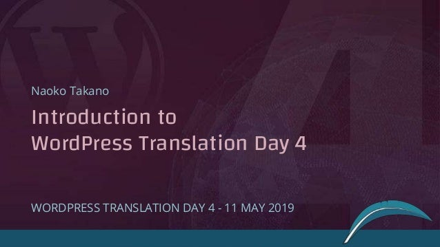 Introduction to WordPress Translation Day 4 Naoko Takano WORDPRESS TRANSLATION DAY 4 - 11 MAY 2019