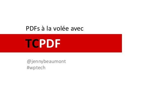 TCPDF PDFs à la volée avec @jennybeaumont #wptech