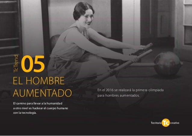 En el 2016 se realizará la primera olimpiada  para hombres aumentados.  05  EL HOMBRE  AUMENTADO  El camino para llevar a ...