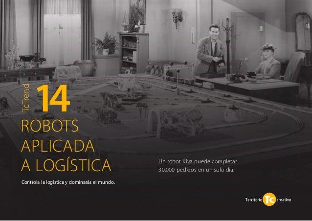 Un robot Kiva puede completar  30.000 pedidos en un solo día.  14  ROBOTS  APLICADA  A LOGÍSTICA  Controla la logística y ...