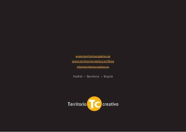 www.territoriocreativo.es  www.territoriocreativo.es/blog  Madrid • Barcelona • Bogotá  info@territoriocreativo.es