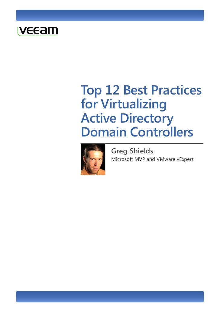 Top 12 Best Practicesfor VirtualizingActive DirectoryDomain Controllers     Greg Shields     Microsoft MVP and VMware vExp...