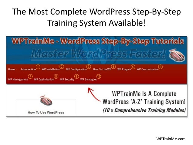 The Most Complete WordPress Step-By-Step Training System Available! WPTrainMe.com