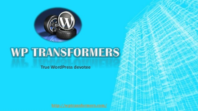 True WordPress devotee http://wptransformers.com/
