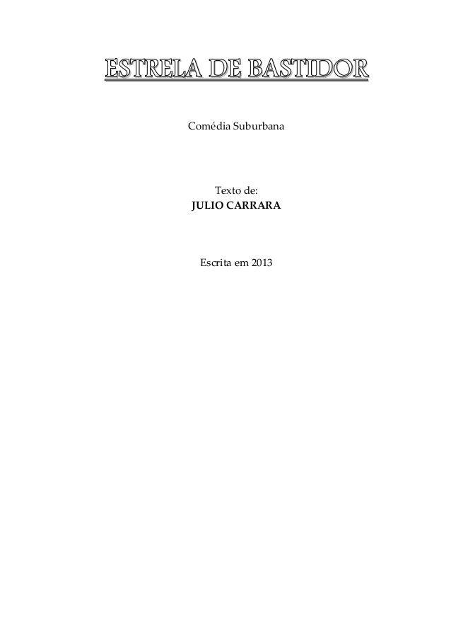 EEEESSSSTTTTRRRREEEELLLLAAAA DDDDEEEE BBBBAAAASSSSTTTTIIIIDDDDOOOORRRR Comédia Suburbana Texto de: JULIO CARRARA Escrita e...