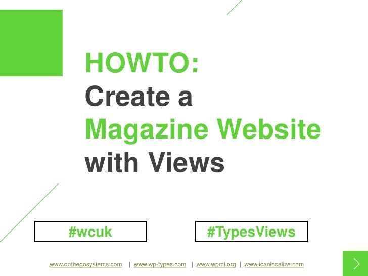 1          HOWTO:          Create a          Magazine Website          with Views     #wcuk                               ...