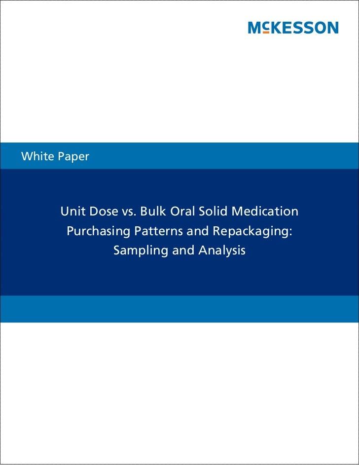 White Paper      Unit Dose vs. Bulk Oral Solid Medication       Purchasing Patterns and Repackaging:              Sampling...