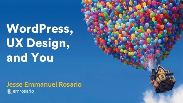 JesseEmmanuelRosario @jemrosario WordPress, UX Design, and You