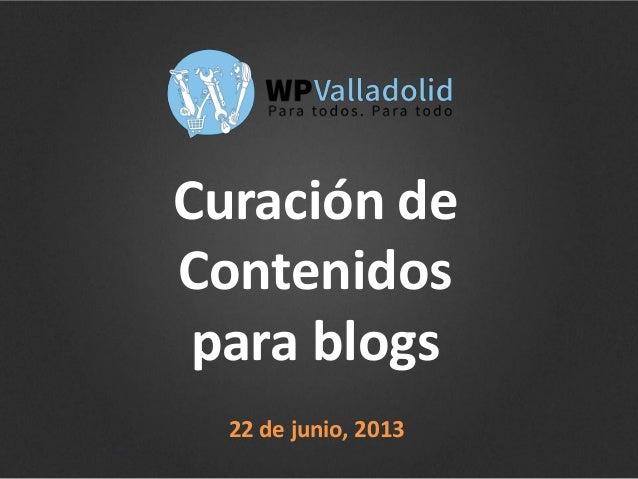 Curación deContenidospara blogs22 de junio, 2013