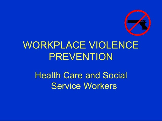 WORKPLACE VIOLENCE PREVENTION Health Care and Social Service Workers
