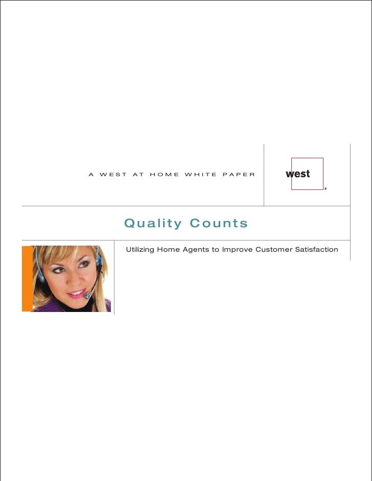 A   WEST   AT   HOME   WHITE   PAPER            Quality Counts         Utilizing Home Agents to Improve Customer Satisfact...