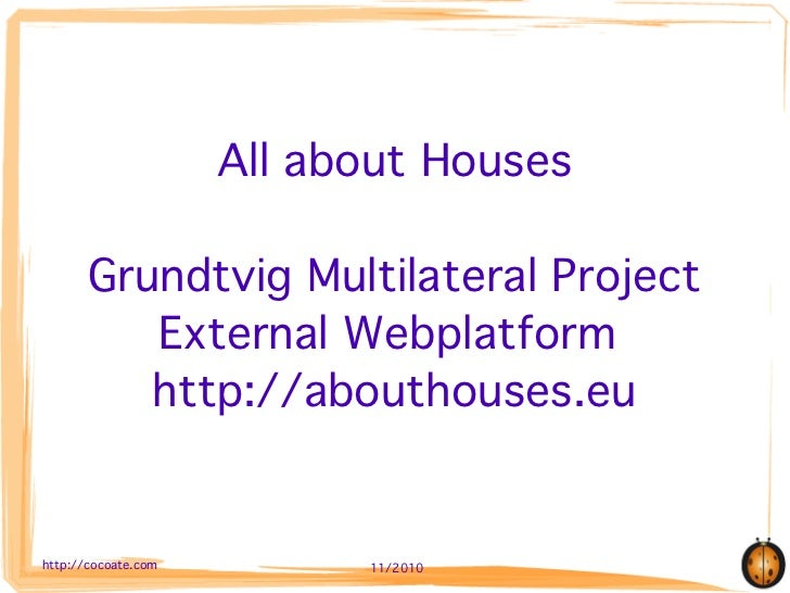 All about Houses       Grundtvig Multilateral Project          External Webplatform          http://abouthouses.euhttp://c...