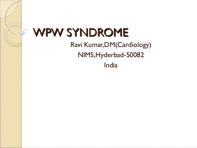 WPW SYNDROMEWPW SYNDROME Ravi Kumar,DM(Cardiology) NIMS,Hyderbad-50082 India