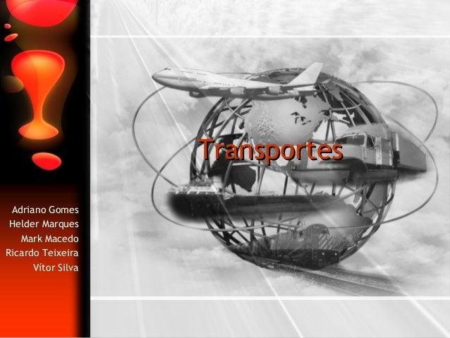 Adriano Gomes Helder Marques Mark Macedo Ricardo Teixeira Vítor Silva TransportesTransportes