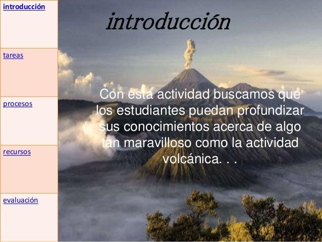 introducción Con esta actividad buscamos que los estudiantes puedan profundizar sus conocimientos acerca de algo tan marav...