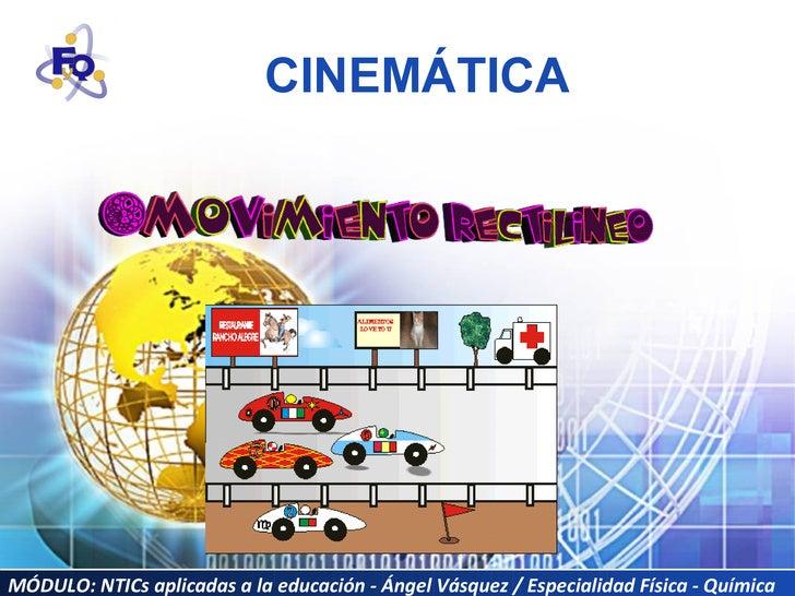 MÓDULO: NTICs aplicadas a la educación - Ángel Vásquez / Especialidad Física - Química CINEMÁTICA