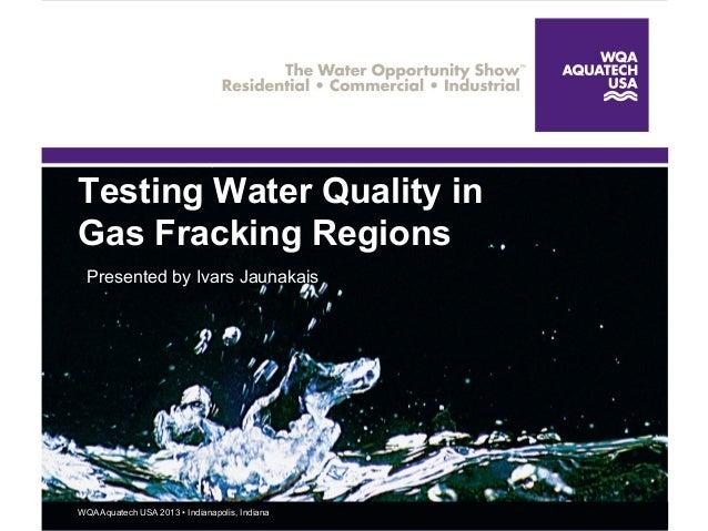 WQA Aquatech USA 2013 • Indianapolis, IndianaWQA Aquatech USA 2013 • Indianapolis, IndianaTesting Water Quality inGas Frac...
