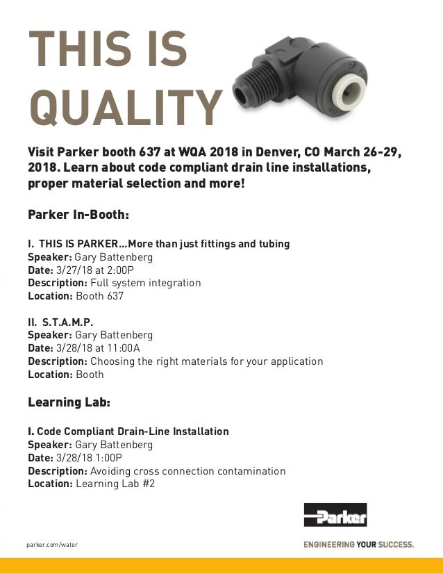 parker.com/water THIS IS QUALITY Visit Parker booth 637 at WQA 2018 in Denver, CO March 26-29, 2018. Learn about code comp...