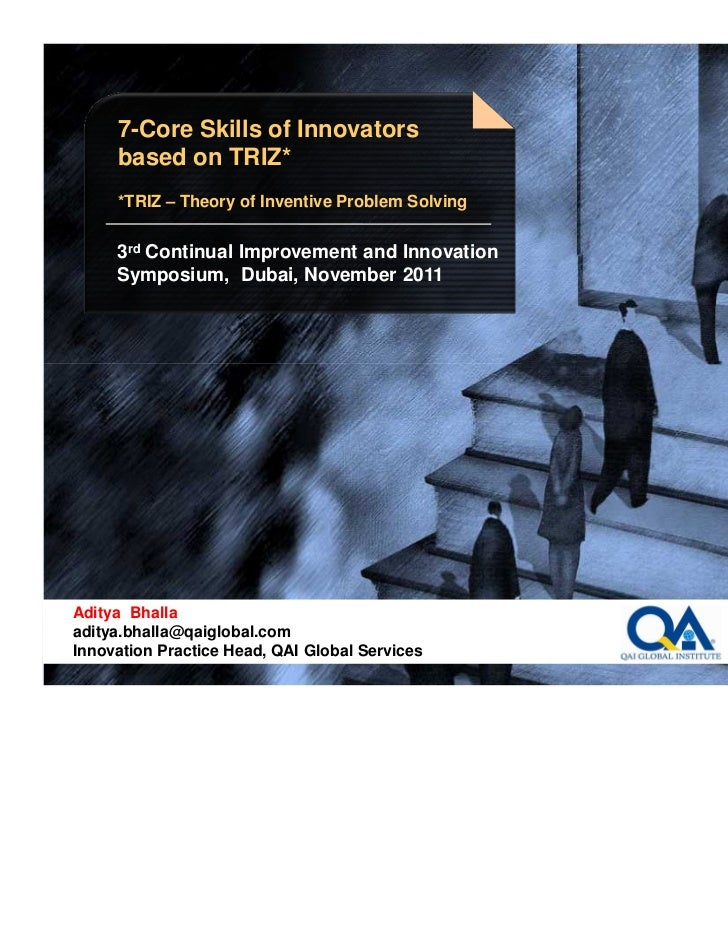 7-Core Skills of Innovators     based on TRIZ*     *TRIZ – Theory of Inventive Problem Solving     3rd Continual Improveme...