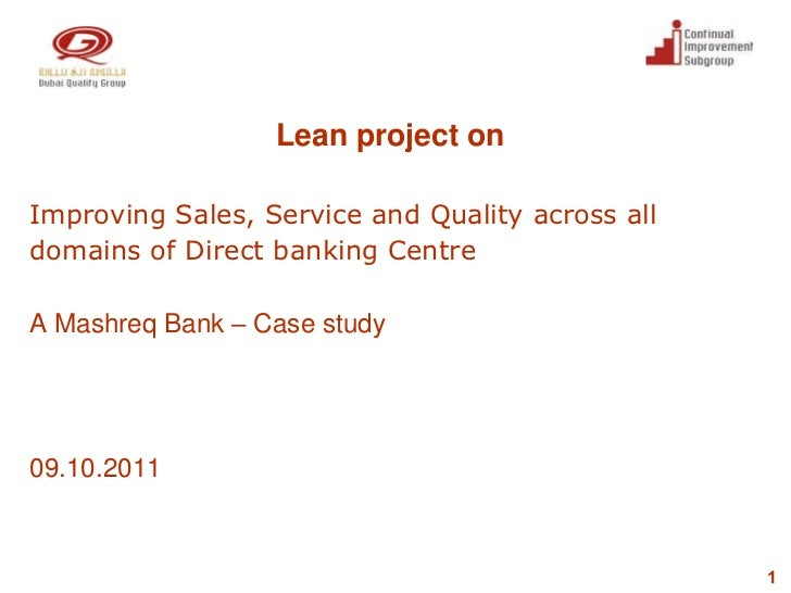 Lean project onImproving Sales, Service and Quality across alldomains of Direct banking CentreA Mashreq Bank – Case study0...