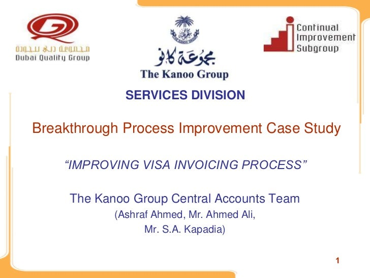 "SERVICES DIVISIONBreakthrough Process Improvement Case Study    ""IMPROVING VISA INVOICING PROCESS""     The Kanoo Group Cen..."