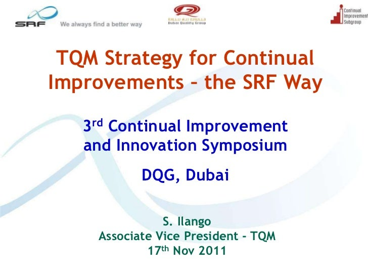 TQM Strategy for ContinualImprovements – the SRF Way   3rd Continual Improvement   and Innovation Symposium           DQG,...