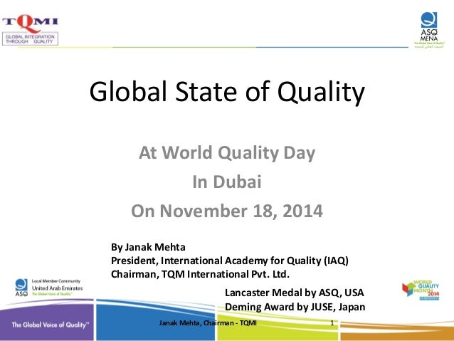 Global State of Quality  At World Quality Day  In Dubai  On November 18, 2014  By Janak Mehta  President, International Ac...