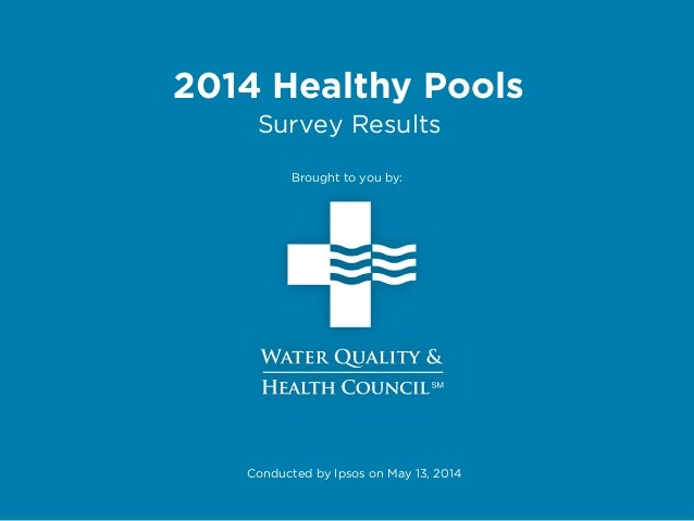 2014 Healthy Pools Survey Results Brought to you by: Conducted by Ipsos on May 13, 2014
