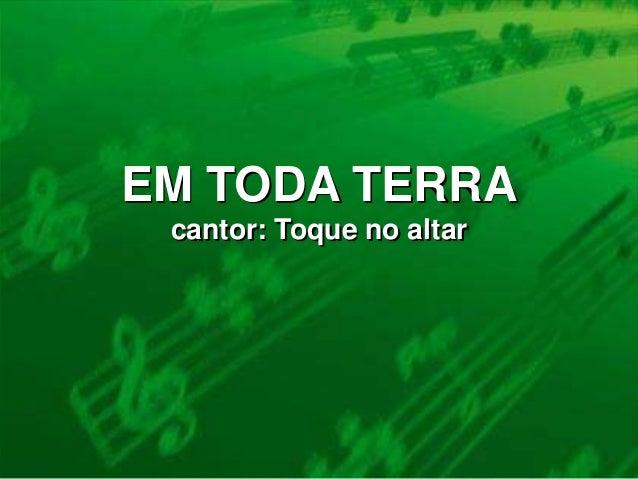 EM TODA TERRA cantor: Toque no altar