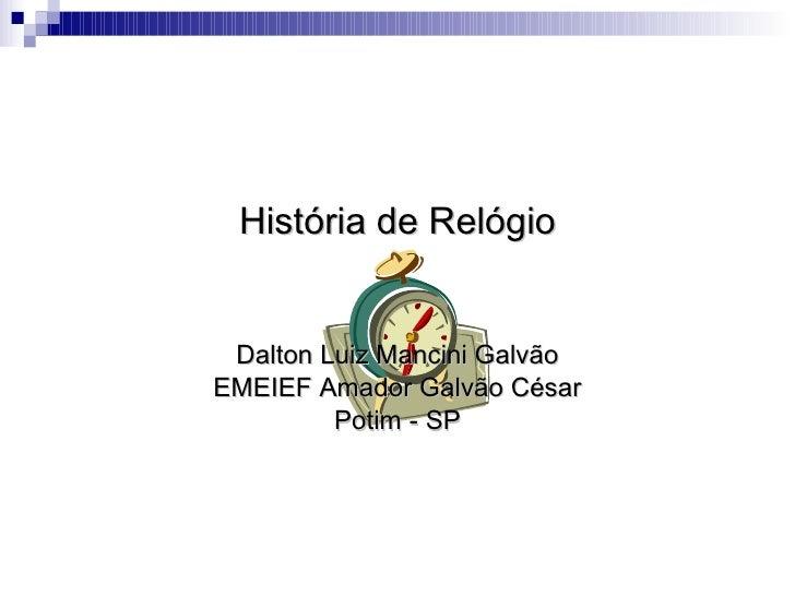 Relógios História de Relógio Dalton Luiz Mancini Galvão EMEIEF Amador Galvão César Potim - SP