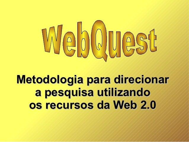 Metodologia para direcionar   a pesquisa utilizando  os recursos da Web 2.0