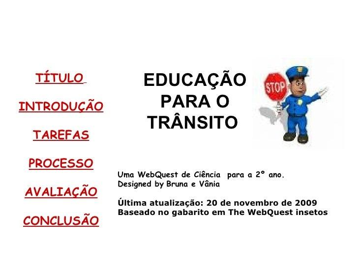 TÍTULO   INTRODUÇÃO TAREFAS PROCESSO AVALIAÇÃO CONCLUSÃO Uma WebQuest de Ciência  para a 2º ano. Designed by   Bruna e Vân...