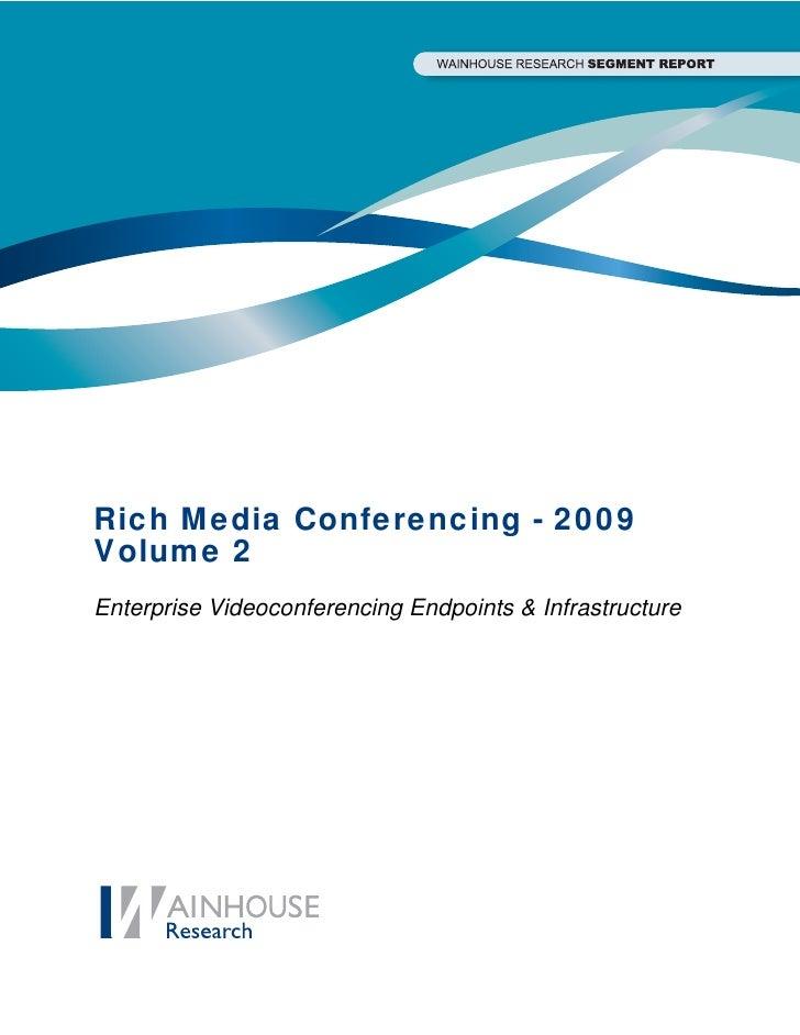 Rich Media Conferencing - 2009 Volume 2 Enterprise Videoconferencing Endpoints & Infrastructure